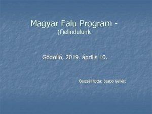Magyar Falu Program felindulunk Gdll 2019 prilis 10