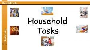 Healthy Living Household tasks Household Tasks Household tasks