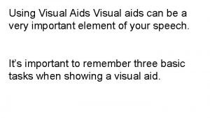 Using Visual Aids Visual aids can be a