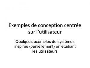 Exemples de conception centre sur lutilisateur Quelques exemples