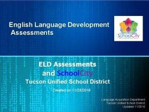 English Language Development Assessments ELD Assessments and School