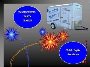 EVANGELISTIC PARTY TRAILER Mobile Baptist Association God is