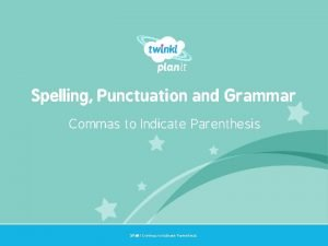 Spelling Punctuation and Grammar Commas to Indicate Parenthesis