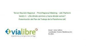 Tercer Reunin Regional Third Regional Meeting LAC Platform