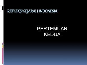 REFLEKSI SEJARAH INDONESIA PERTEMUAN KEDUA PENGERTIAN REFLEKSI SEJARAH