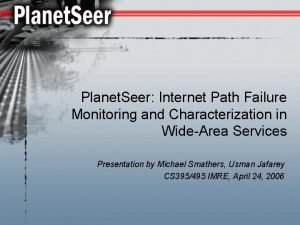Planet Seer Internet Path Failure Monitoring and Characterization