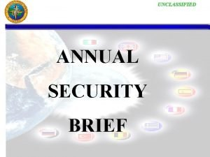 UNCLASSIFIED ANNUAL SECURITY BRIEF UNCLASSIFIED Getting and Keeping