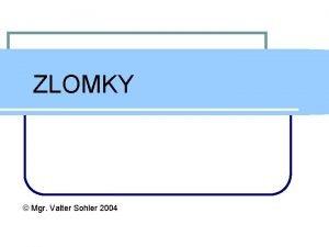 ZLOMKY Mgr Valter Sohler 2004 ZLOMKY Hlavn ponuka
