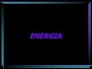 ENERGIA CUPRINS Energia Ce este energia Tipuri de