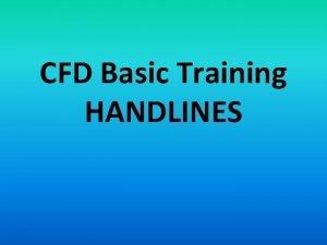 CFD Basic Training HANDLINES Objective To acquaint trainees