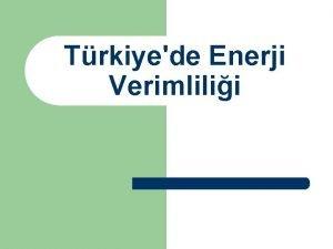 Trkiyede Enerji Verimlilii Trkiyede Enerji Verimlilii l l