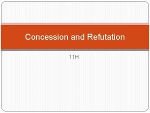 Concession and Refutation 11 H Homework and Schedule