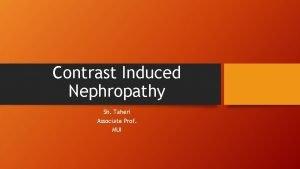 Contrast Induced Nephropathy Sh Taheri Associate Prof MUI