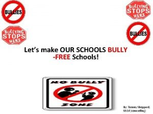 Lets make OUR SCHOOLS BULLY FREE Schools By