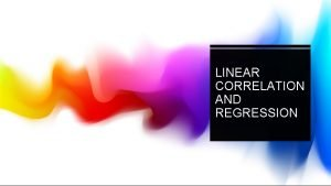 LINEAR CORRELATION AND REGRESSION OBJECTIVES OF LINEAR CORRELATION