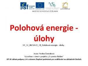 Polohov energie lohy VY32INOVACE08Polohov energie lohy Autor Pavlna