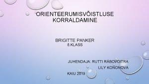 ORIENTEERUMISVISTLUSE KORRALDAMINE BRIGITTE PANKER 8 KLASS JUHENDAJA RUTTI