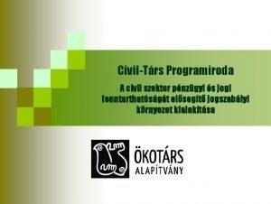 CivilTrs Programiroda A civil szektor pnzgyi s jogi