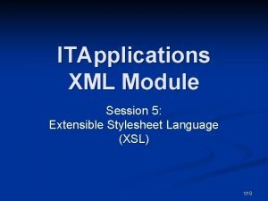 ITApplications XML Module Session 5 Extensible Stylesheet Language