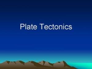 Plate Tectonics What is Plate Tectonics The Earths