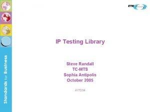 IP Testing Library Steve Randall TCMTS Sophia Antipolis