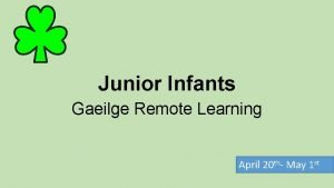 Junior Infants Gaeilge Remote Learning April 20 th