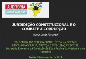 JURISDIO CONSTITUCIONAL E O COMBATE CORRUPO Maria Lucia