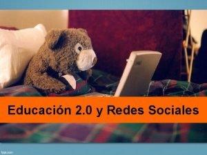 Educacin 2 0 y Redes Sociales Redes Sociales