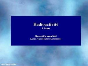 Radioactivit J Damet Mercredi 16 mars 2005 Lyce