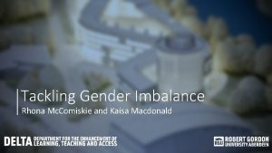 Tackling Gender Imbalance Rhona Mc Comiskie and Kaisa
