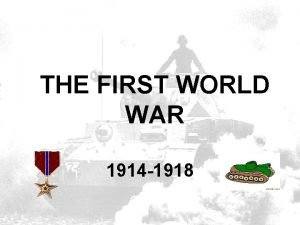 THE FIRST WORLD WAR 1914 1918 The Causes