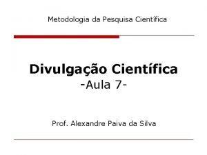 Metodologia da Pesquisa Cientfica Divulgao Cientfica Aula 7