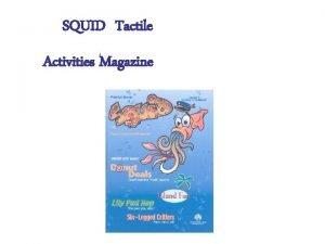 SQUID Tactile Activities Magazine SQUID Tactile Activities Magazine