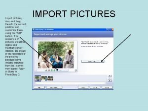 Import pictures drop and drag them to the