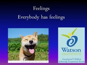 Feelings Everybody has feelings Feelings Everybody has Feelings