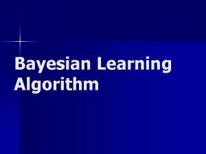 Bayesian Learning Algorithm What is Bayesian Algorithm n