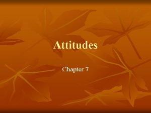 Attitudes Chapter 7 Attitudes n What are attitudes