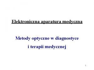 Elektroniczna aparatura medyczna Metody optyczne w diagnostyce i