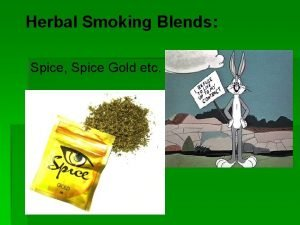 Herbal Smoking Blends Spice Spice Gold etc Objectives