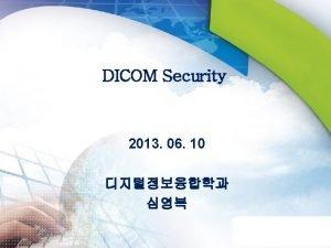 DICOM Security 2013 06 10 I DICOM ServerClient
