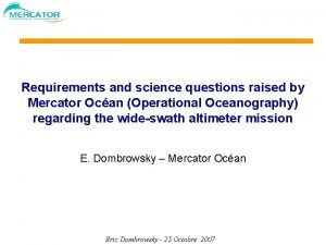 Requirements and science questions raised by Mercator Ocan