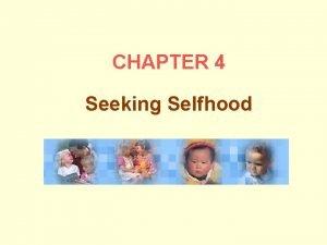 CHAPTER 4 Seeking Selfhood Chapter Overview Seeking Selfhood