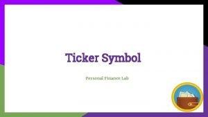 Ticker Symbol Personal Finance Lab Ticker Symbol 101