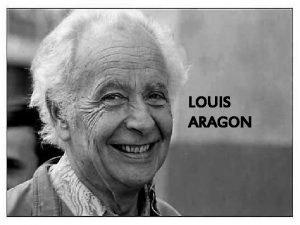 LOUIS ARAGON Sommaire I Biographie II Caractristiques de
