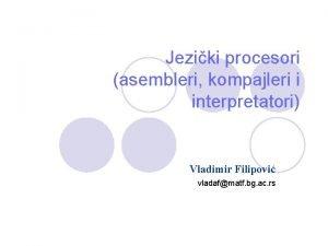 Jeziki procesori asembleri kompajleri i interpretatori Vladimir Filipovi
