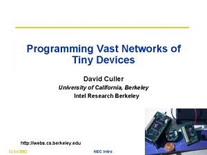 Programming Vast Networks of Tiny Devices David Culler