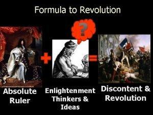 Formula to Revolution Absolute Ruler Enlightenment Discontent Revolution