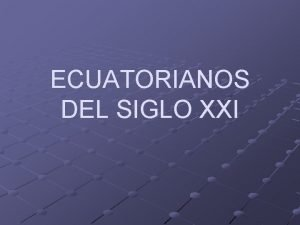 ECUATORIANOS DEL SIGLO XXI Este mensaje intenta iniciar
