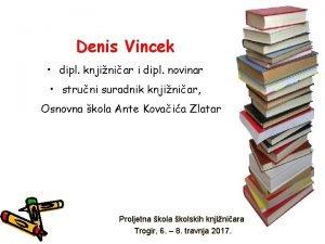 Denis Vincek dipl knjiniar i dipl novinar struni