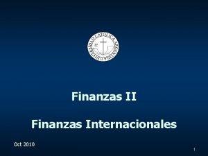 Finanzas II Finanzas Internacionales Oct 2010 1 Temario